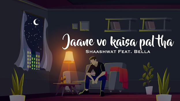 Jaane Vo Kaisa Pal Tha Song Lyrics - Shaashwat feat. Bella Lyrics Planet