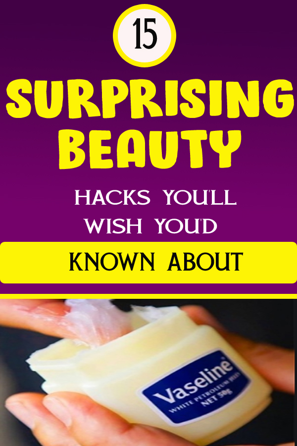 15 SURPRISING BEAUTY HACKS YOU'LL WISH YOU'D KNOWN ABOUT