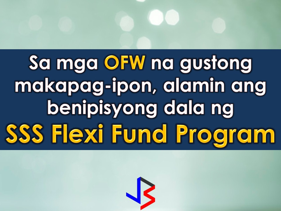 Being a member of Social Security System (SSS) we are entitled to different benefits such as Maternity, Sickness, Retirement, Death and Disability Benefits. But for Overseas Filipino Workers (OFW) SSS has another program that will give you benefit especially for your future or retirement.  OFWs are always advised to save for their own future aside from the money they send to their loved-one at home. Under the SSS Flexi Fund, you can save at the same time let your money grow.