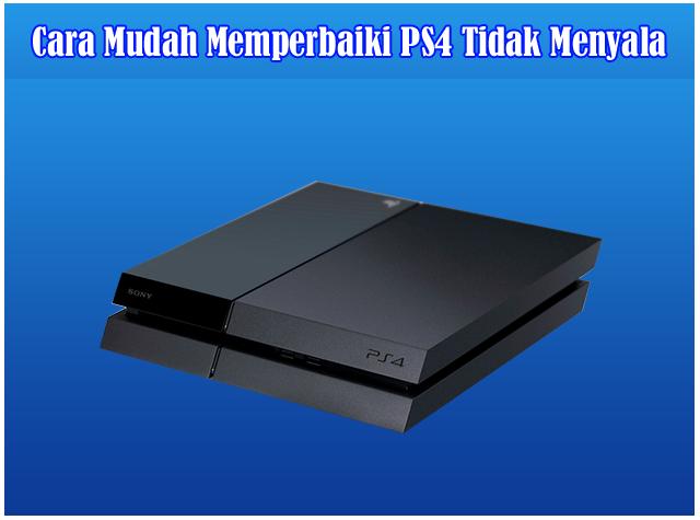 Cara Mudah Memperbaiki Playstation 4 (PS4) Yang Tidak Menyala atau Mati
