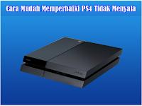 Cara Mudah Memperbaiki PS4 (Playstation 4) Yang Tidak Menyala atau Mati