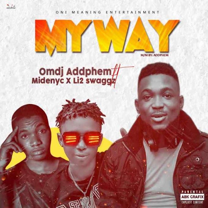 MUSIC: Omdj Addphem Ft Midenyc x Li2 Swaggz – My way
