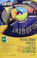 Judul Buku : Manajemen Proyek Berbasis Teknologi Informasi – Mengelola Proyek secara Sistematis Menggunakan Microsoft Project – Revisi Kedua