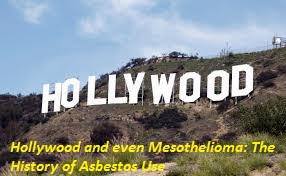 Hollywood And Even Mesothelioma The History Of Asbestos Use