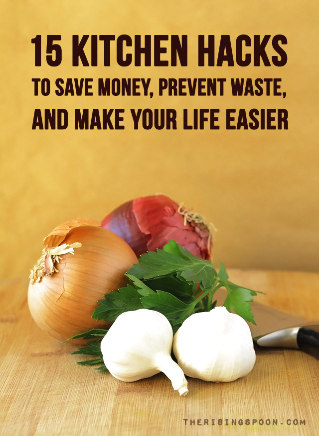 Best of 2015: Fifteen Kitchen Hacks To Save Money, Prevent Food Waste & Make Your Life Easier
