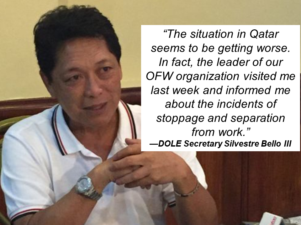According to Department of Labor and Employment (DOLE) there are over 600 overseas Filipino workers (OFWs) in Qatar who are loosing their jobs due to a prevailing diplomatic crisis with its brother Arab countries and the number are expected to rise in the coming days.   Labor Secretary Silvestre Bello III said the rising number of displacements among OFWs in Qatar is causing Philippine government to be more concerned about them.     Bello said that the prevailing diplomatic crisis had caused closures of companies and retrenchment of hundreds of Filipino workers in Qatar.   However, Bello said, the ongoing displacement has not reach the extent of suspending deployment of OFWs to Qatar.  Sponsored Links    Labor Undersecretary Ciriaco Lagunzad III said about 644 Filipino workers have been affected by the diplomatic crisis between Qatar and other Middle East countries.  Bello said DOLE is sending to Qatar and other countries in the Middle East this month, a team headed by Overseas Workers Welfare Administration (OWWA) deputy administrator Arnel Ignacio to check on the welfare and conditions of OFWs in the region.     He also reported minimal displacement of Filipino workers in Saudi Arabia as a result of the oil crisis and the Saudization program.  The government will try to facilitate re-employment of the displaced workers or repatriate them and offer to avail themselves of the DOLE's reintegration program, said Lagunzad.    Read More:       How To Get Philippine International Driving Permit (PIDP)    DFA To Temporarily Suspend One-Day Processing For Authentication Of Documents (Red Ribbon)      SSS Monthly Pension Calculator Based On Monthly Donation    What You Need to Know For A Successful Housing Loan Application    What is Certificate of Good Conduct Which is Required By Employers In the UAE and HOW To Get It?     OWWA Programs And Benefits, Other Concerns Explained By DA Arnel Ignacio And Admin Hans Cacdac