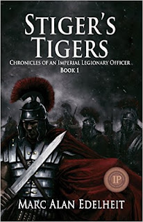 Stiger's Tigers (Chronicles of An Imperial Legionary Officer Book 1) by Marc Alan Edelheit