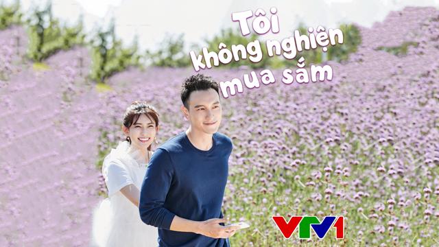 Tôi Không Nghiện Mua Sắm Trọn Bộ Tập Cuối (Phim Trung Quốc VTV1 Thuyết Minh)