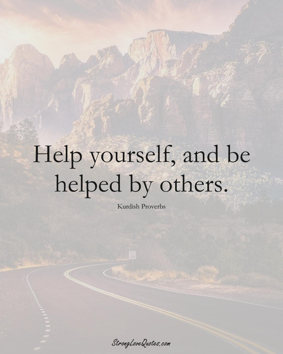 Help yourself, and be helped by others. (Kurdish Sayings);  #aVarietyofCulturesSayings