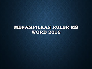 Menampilkan Ruler MS Word 2016
