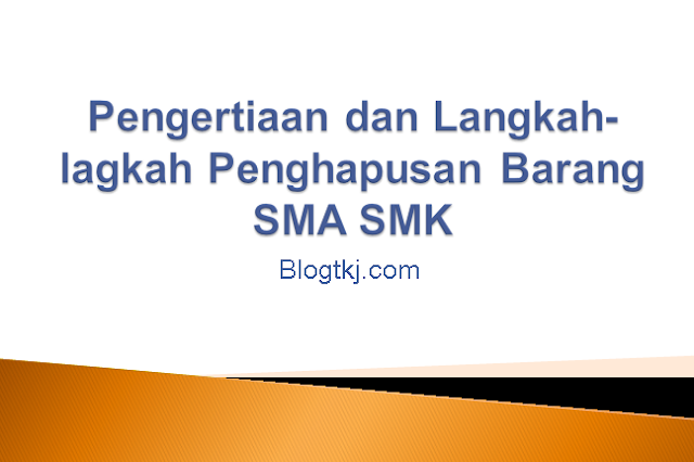 Pengertiaan dan Langkah-langkah Penghapusan Barang SMA SMK