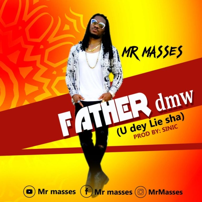 "Mr Masses – ""Father DMW"" (U Dey Lie Sha) #Arewapublisize"