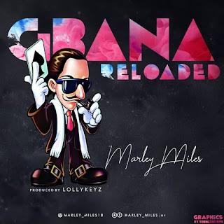 MUSIC: MARLEY MILES - GBANA RELOADED