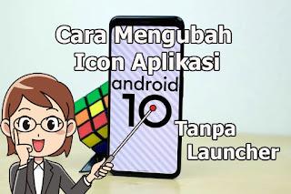 Cara Mengubah Bentuk Icon Aplikasi Di Android 10 Tanpa Menggunakan Launcher