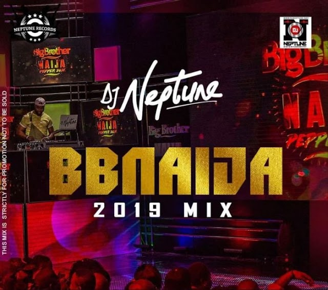 Mixtape:DJ Neptune – BBNaija 2019 Party Mix
