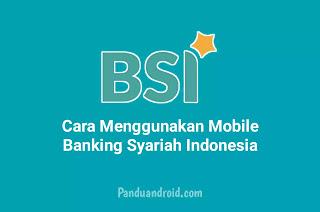 Cara Download dan Menggunakan M-Banking Syariah Indonesia 2021