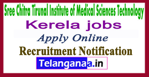 Sree Chitra Tirunal Institute of Medical Sciences Technology SCTIMST Recruitment Notification 2017 Apply