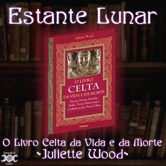 Estante Lunar - O Livro Celta da Vida e da Morte - Juliette Wood