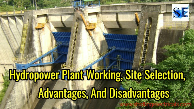 Hydropower Plant Working, Site Selection, Advantages, And Disadvantages