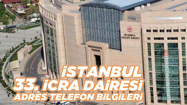 İstanbul 33. İcra Dairesi Müdürlüğü Adresi ve Telefon Numarası
