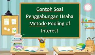 Contoh Soal Penggabungan Usaha Metode Pooling of Interest
