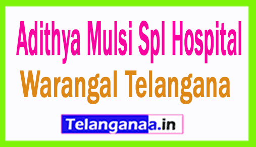 Adithya Mulsi Spl Hospital Warangal Telangana