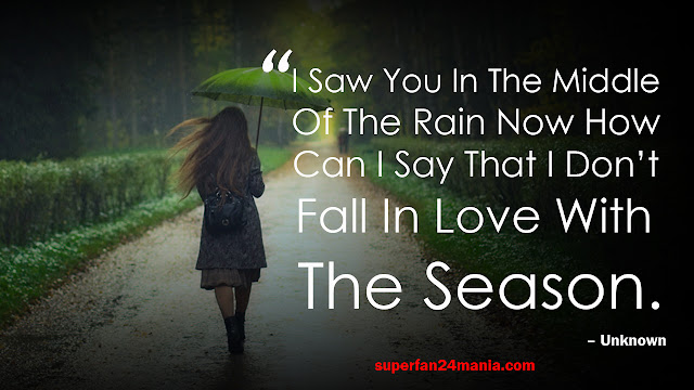 I Saw You In The Middle Of The Rain Now How Can I Say That I Don't Fall In Love With The Season.