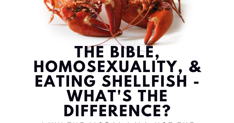 The Bible, Homosexuality, and Shellfish: Why the Moral Law Lasts