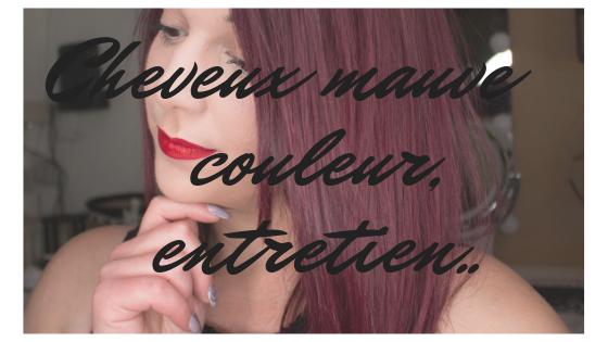Coloration Mauve / Colo, Entretien , ect