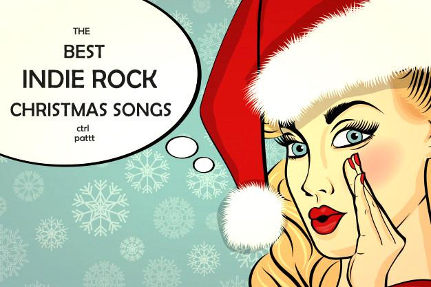 the best indie rock christmas songs ctrl pattt - Best Rock Christmas Songs