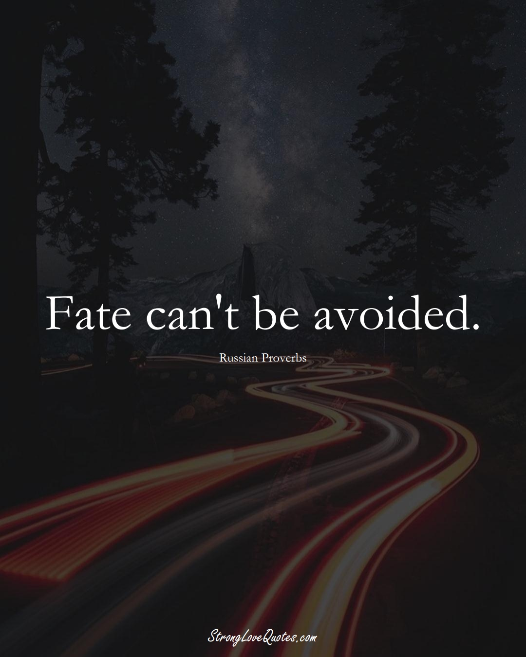 Fate can't be avoided. (Russian Sayings);  #AsianSayings