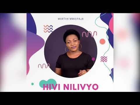 AUDIO | MARTHA MWAIPAJA - HIVI NILIVYO | DOWNLOAD