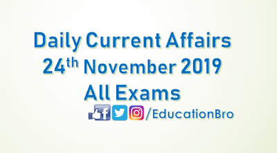 Daily Current Affairs 24th November 2019 For All Government Examinations