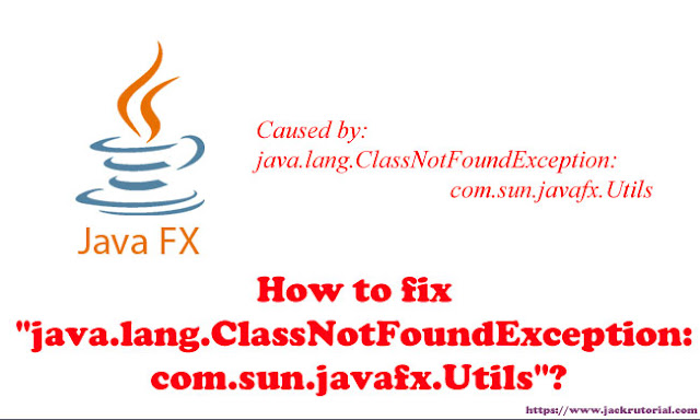 "How to fix ""java.lang.ClassNotFoundException: com.sun.javafx.Utils"""