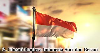 Filosofi Bendera Indonesia Suci dan Berani merupakan salah satu fakta sejarah menarik bendera Indonesia