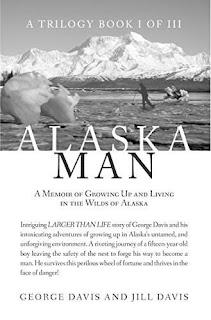 Alaska Man: A Memoir of Growing Up and Living in the Wilds of Alaska by George Davis & Jill Davis