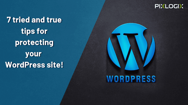 7 tried and true tips for protecting your WordPress site!