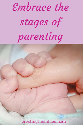 Embrace the stages of parenting - don't wish them away - savour the moments instead