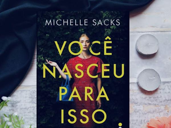 [Resenha] Você nasceu para isso - Michelle Sacks