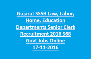 Gujarat SSSB Law, Labor, Home, Education Departments Senior Clerk Recruitment 2016 568 Govt Jobs Online 17-11-2016