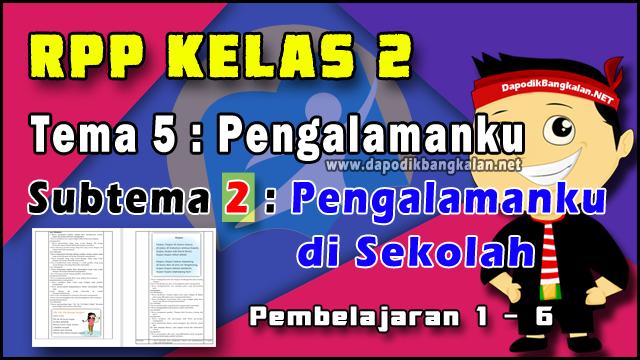 RPP Kelas 2 Tema 5 Subtema 2 Pembelajaran 1-6 Kurikulum 2013 Revisi 2019