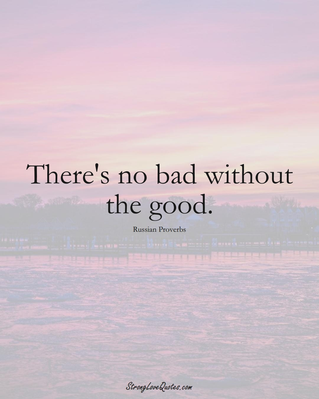 There's no bad without the good. (Russian Sayings);  #AsianSayings