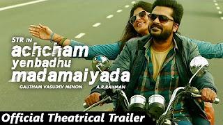 Achcham Yenbadhu Madamaiyada – Official Theatrical Trailer _ A R Rahman _ STR _ Gautham Menon
