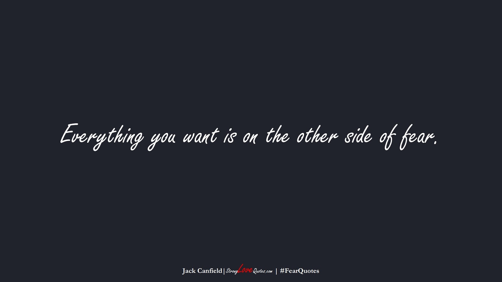Everything you want is on the other side of fear. (Jack Canfield);  #FearQuotes