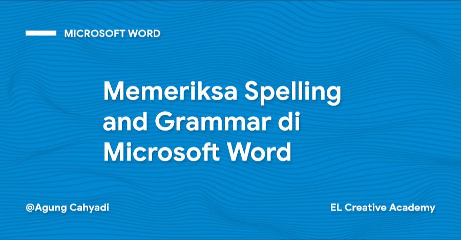 Cara Memeriksa Spelling and Grammar (Ejaan dan Tata Bahasa) di Microsoft Word (Pemula)