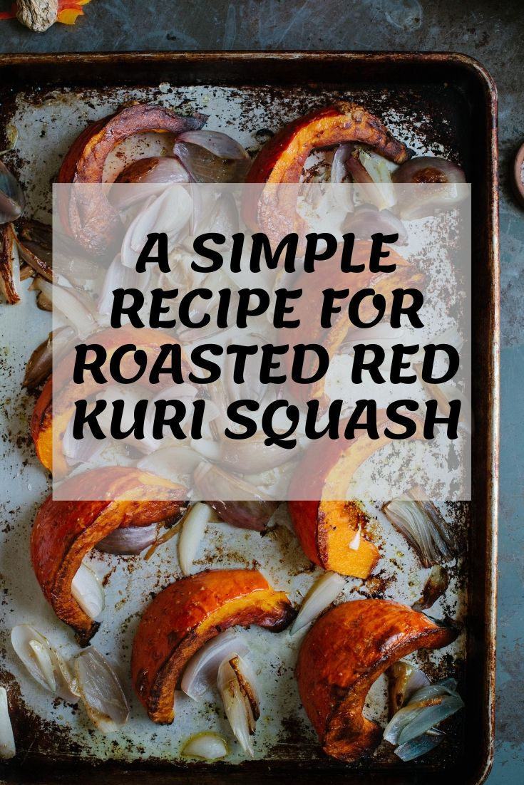 A SIMPLE RECIPE FOR ROASTED RED KURI SQUASH