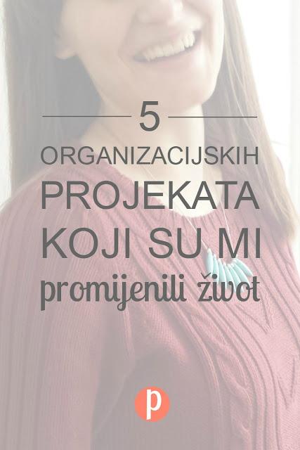 5 organizacijskih projekata koji su mi promijenili život