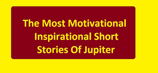 the Most Motivational Inspirational Short Stories Of Jupiter.