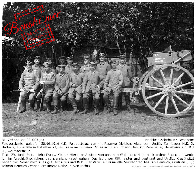 NL_Zehnbauer_02_003_Ausschnitt.jpg; Nachlass Zehnbauer, Bensheim; Feldpostkarte, gelaufen 30.06.1916 K.D. Feldpostexp. der 44. Reserve Division, Absender: Untffz. Zehnbauer M.K. 2. Batterie, Fußartillerie Bataillon 22, 44. Reserve Division, Adressat: Frau Johann Heinrich Zehnbauer, Bensheim a.d. B / H., Wormserstr. 19, Text: 29. Juni 1916,  Liebe Frau & Kinder. Hier eine Ansicht von unserem Waldlager. Habe noch andere Bilder, die werde ich im Anschluß schicken, daß sie nicht kabut gehen. Das ist unser Rittmeister und Leutnant und Untffz. Krauß sitzt neben mir. Sonst noch alles gut. Mit Gruß und Kuß Euer Vater. Gruß an alle Verwandten bes. an Heinrich, Gruß an [...]; Johann Heinrich Zehnbauer: untere Reihe, 2. von rechts, digitalisiert und transkribiert: Frank-Egon Stoll-Berberich 2017 ©.