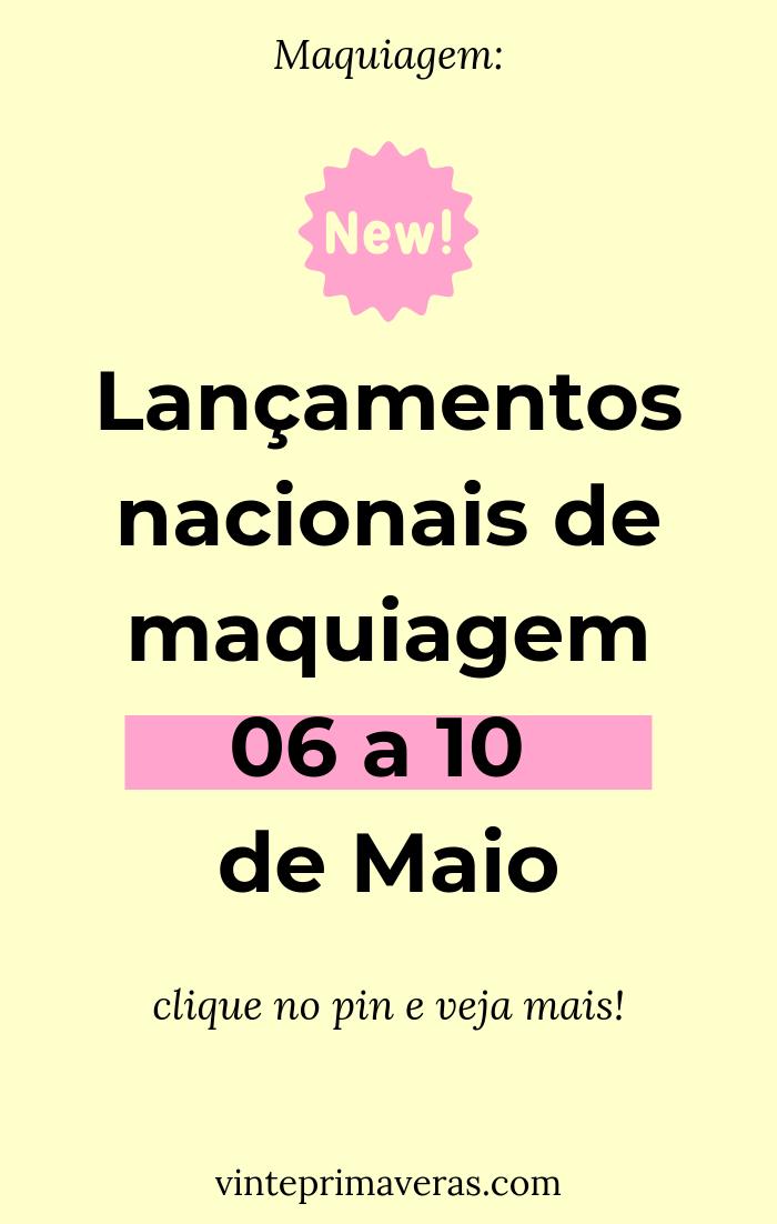 Lançamentos nacionais de maquiagem - 06 a 10 de Maio